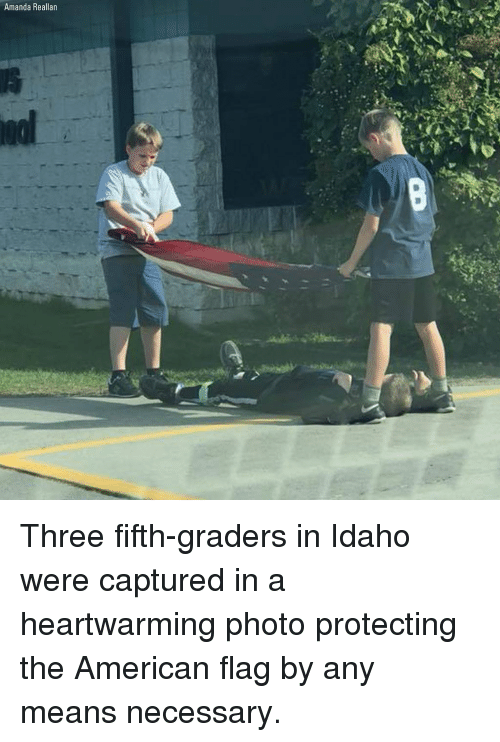 Memes, American, and American Flag: Amanda Reallan Three fifth-graders in Idaho were captured in a heartwarming photo protecting the American flag by any means necessary.