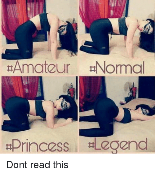 amateur: Amateur tiNormal  Princess -Legend Dont read this