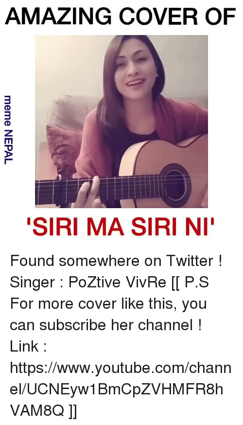 "`Www Youtube Com: AMAZING COVER OF  ""SIRI MA SIRI NI Found somewhere on Twitter ! Singer : PoZtive VivRe  [[ P.S For more cover like this, you can subscribe her channel ! Link : https://www.youtube.com/channel/UCNEyw1BmCpZVHMFR8hVAM8Q ]]"