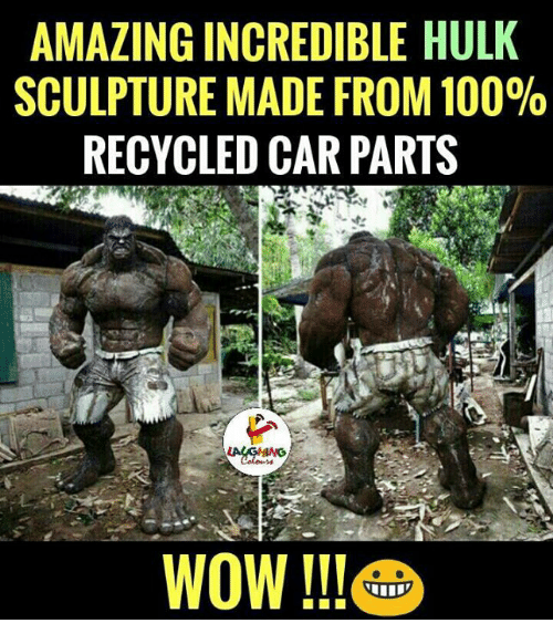 Anaconda, Wow, and Hulk: AMAZING INCREDIBLE HULK  SCULPTURE MADE FROM 100%  RECYCLED CAR PARTS  WoW!lle