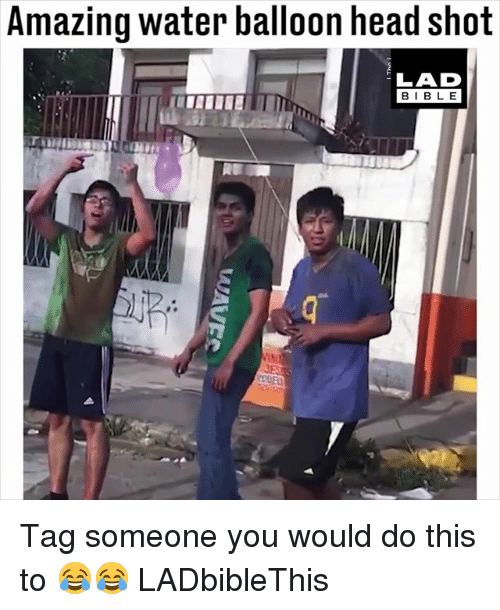 Bibled: Amazing water balloon head shot  LAD  BIBLE  BIBL E Tag someone you would do this to 😂😂 LADbibleThis