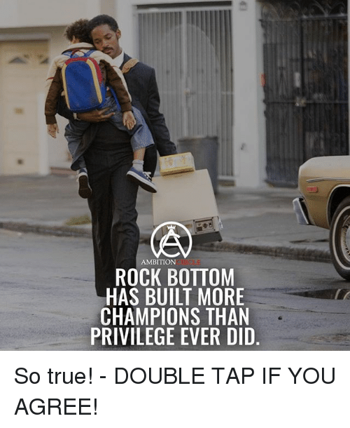 Memes, True, and Ambition: AMBITION  ROCK BOTTOM  HAS BUILT MORE  CHAMPIONS THAN  PRIVILEGE EVER DID So true! - DOUBLE TAP IF YOU AGREE!