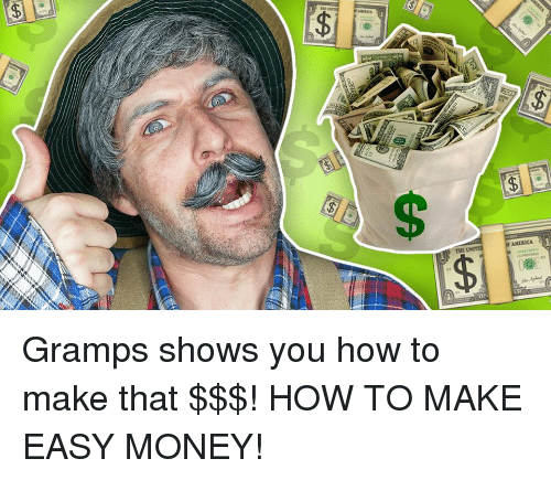 easy money: AMERICA Gramps shows you how to make that $$$! HOW TO MAKE EASY MONEY!