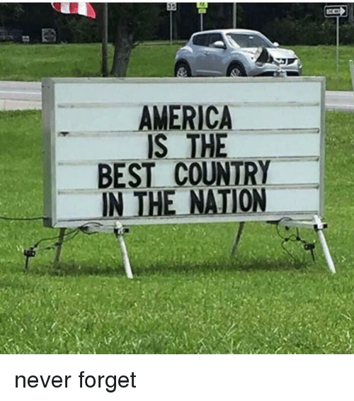 the nation: AMERICA  IS THE  BEST COUNTRY  THE NATION  IN never forget