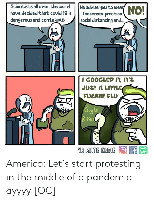 in the middle of: America: Let's start protesting in the middle of a pandemic ayyyy [OC]
