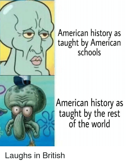 American History: American history as  taught by American  schools  American history as  taught by the rest  of the world Laughs in British