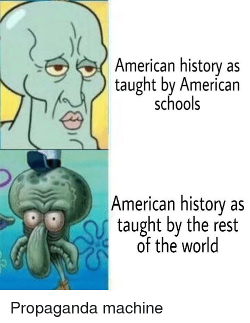 American History: American history as  taught by American  schools  American history as  taught by the rest  of the world Propaganda machine