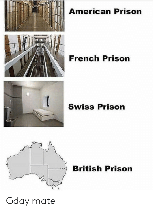 Prison, American, and British: American Prison  French Prison  Swiss Prison  British Prison Gday mate