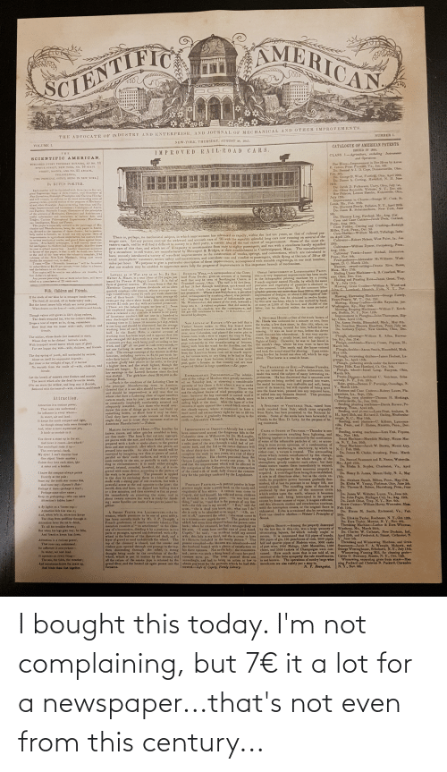 Excite: AMERICAN  SCIENTIFIC  le  Lape  IMPROVEMENTS.  NUMBER I.  THE ADVOCATE OF IN DUSTRY AND ENTERPRISE, AND JOURNAL OF MECHANICAL AND OTHE  NEW-YORK. THURSDAY, AUGUST 28, 1845.  CATALOGUE OF AMERICAN PATENTS  VOLUME I.  ISSUED IN 1844.  IMPROVED RAIL-R0 AD CARS.  CLASS 1-Agriculture, including Instruments  and Operatvons.  THE  SCIENTIFIC AMERICAN,  Bee Hives-Improvement in Bee Hives by Aarou  E. James, Point Pleasant, Va., Jan. 6th.  Do. Samuel & J. D. Cope, Damascusville, Ohio,  Feh. 8th,  Do. George B. West, Fairfield, Ohio. April 20th.  Do. James A. Cutting, Haverhill, N. II. June  24th.  Do. Jacob D. Fulkerson, Unity. Ohio, July lst,  Do. Oliver Reynolds, Webster. N. Y., Dec. 4th.  Bee Palaces, Lemon Hamlin, Kirkersville, Ohio,  July 13th.  Improvement in Churns-George W. Cook. St.  Louis, Mo., Feb. 28th.  Do. Harmess Bently, Ballston, N. Y., April 20th.  Do. Jason B. Schermerhorp, New York, June  5th.  Do. Thomas Ling, Portland, Me., Aug. 21st.  Corn and Cane Cutters-Jacob Peck, Oakland,  Penn., Aug. 28th.  Corn Fodder, Cutting and Crashing-Rudolph  Miller, York, Penn., Oct. 3d.  Corn-Sheller-Willium McAll, Talladega, India-  na, April 13th.  Cultivator-Robert Nelson, West Point, la., Jan.  15th.  Cultivator-William Dyzert, Gettysburg, Pena..  Aug. 16th.  Cultivator Teeth-James Birdsall, Hamorton,  Penn., Nov. 9th.  Fruit-gatherer-Alexander McWilliams, Wash-  ington, D. C. March 13th.  Harrow, sward-cutting-Dennis Rice, Rowe,  PUBLISHED EVERY TIHURSDAY MORNING, AT NO. 11  SPRUCE STREET, NEW YORK, NO. 10 STATE  STREET, BOSTON, AND No. 21 ARCADE,  PHILADELPHIA,  (THE PRINCUPAL OFFICE BEING IN NEW YORK,)  Br RUFUS PORTER.  Each mumber will be fornished with from twa to five ori-  final Engravings, many of them elegant, and illestrative of  Nee Iunentions, Scientifie Principlex, anl Curious Works;  and will cantain, in addition to the most intereating news of  passing events, general untienes of the progress of Mechanie-  al and other Scientific Improrements, 