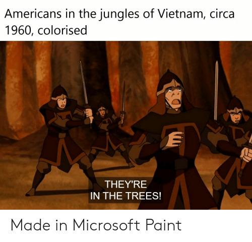Jungles: Americans in the jungles of Vietnam, circa  1960, colorised  THEY'RE  IN THE TREES! Made in Microsoft Paint