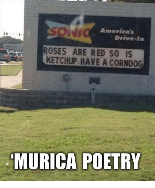 Corndoge: America's  Drive-In  ROSES ARE RED SO IS  KETCHUP HAVE A CORNDOG  MURICA POETRY