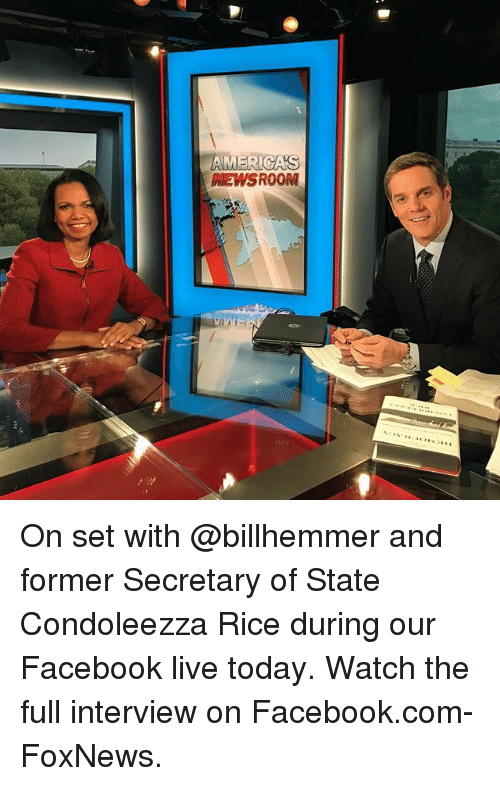Facebook, Memes, and facebook.com: AMERICAS  NEWSROOM On set with @billhemmer and former Secretary of State Condoleezza Rice during our Facebook live today. Watch the full interview on Facebook.com-FoxNews.