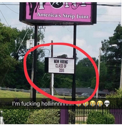 Fucking, Memes, and 🤖: America's Strip Joint  NOW HIRING  CLASS OF  2018  I'm fucking hollinnnn