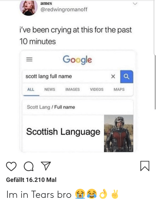Scottish Language: ames  @redwingromanoff  i've been crying at this for the past  10 minutes  Google  scott lang full name  ALL  IMAGES  VIDEOS  NEWS  MAPS  Scott Lang/Full name  Scottish Language  Gefällt 16.210 Mal Im in Tears bro 😭😂👌✌