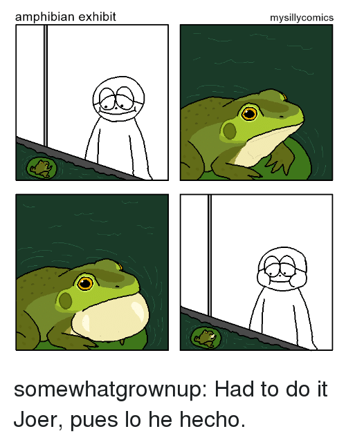 Tumblr, Blog, and Http: amphibian exhibit  mysillycomics somewhatgrownup: Had to do it  Joer, pues lo he hecho.