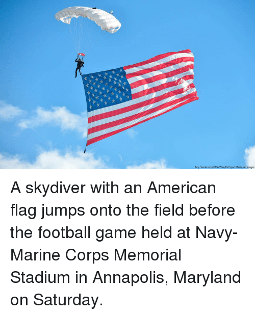 marine corps: Amy Sanderson/ZUMA Wire/Cal Sport Media/AP Images A skydiver with an American flag jumps onto the field before the football game held at Navy-Marine Corps Memorial Stadium in Annapolis, Maryland on Saturday.