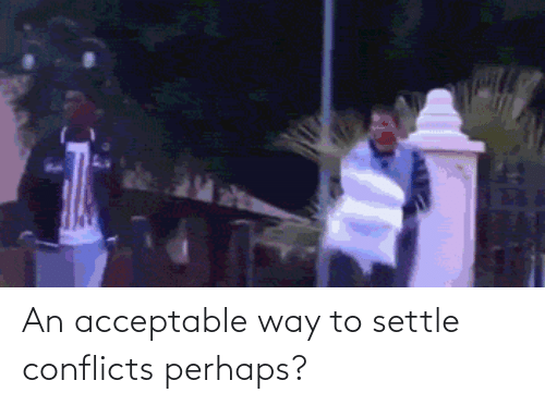 Settle: An acceptable way to settle conflicts perhaps?