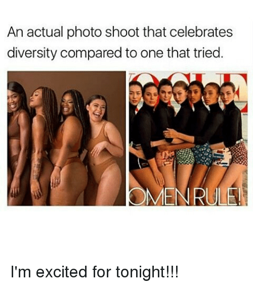 Excition: An actual photo shoot that celebrates  diversity compared to one that tried I'm excited for tonight!!!