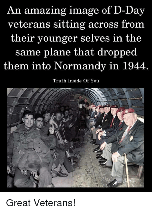 d-day: An amazing image of D-Day  veterans sitting across from  their younger selves in the  same plane that dropped  them into Normandy in 1944  Truth Inside Of You Great Veterans!