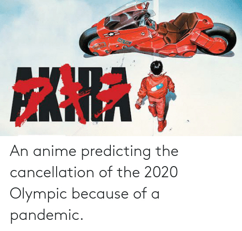 olympic: An anime predicting the cancellation of the 2020 Olympic because of a pandemic.