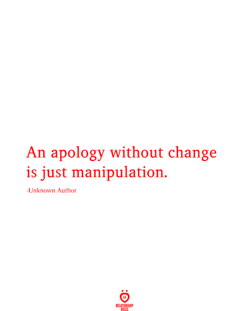 Relationship Rules: An apology without change  is just manipulation.  -Unknown Author  RELATIONSHIP  RULES