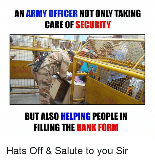 Salute To You: AN  ARMY OFFICER  CARE OF SECURITY  BUT ALSO  HELPING  PEOPLE IN  FILLING THE  BANK FORM Hats Off & Salute to you Sir