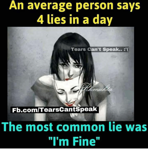 """Memes, Common, and fb.com: An average person says  4 Lies in a day  Tears Can't Speak.. '(  Fb.com/TearsCantSpeak  The most common lie was  """"I'm Fine"""""""