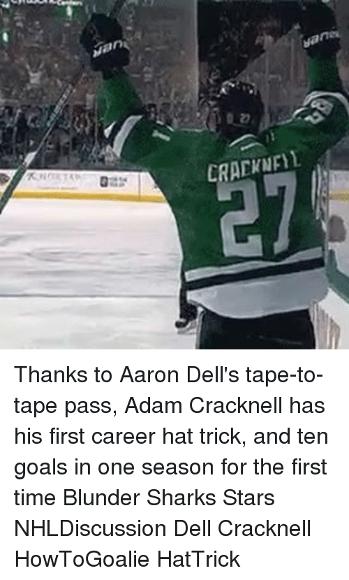 Memes, 🤖, and Adam: an  CRAEWMF11. Thanks to Aaron Dell's tape-to-tape pass, Adam Cracknell has his first career hat trick, and ten goals in one season for the first time Blunder Sharks Stars NHLDiscussion Dell Cracknell HowToGoalie HatTrick