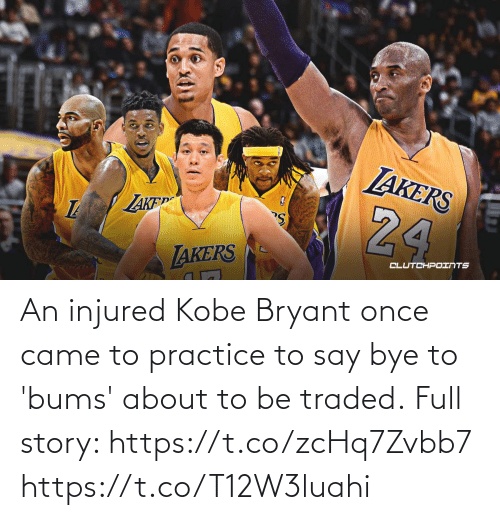 Kobe Bryant: An injured Kobe Bryant once came to practice to say bye to 'bums' about to be traded.  Full story: https://t.co/zcHq7Zvbb7 https://t.co/T12W3luahi