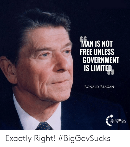 Turning Point Usa: AN IS NOT  FREE UNLESS  GOVERNMENT  IS LIMITED  RONALD REAGAN  TURNING  POINT USA Exactly Right! #BigGovSucks