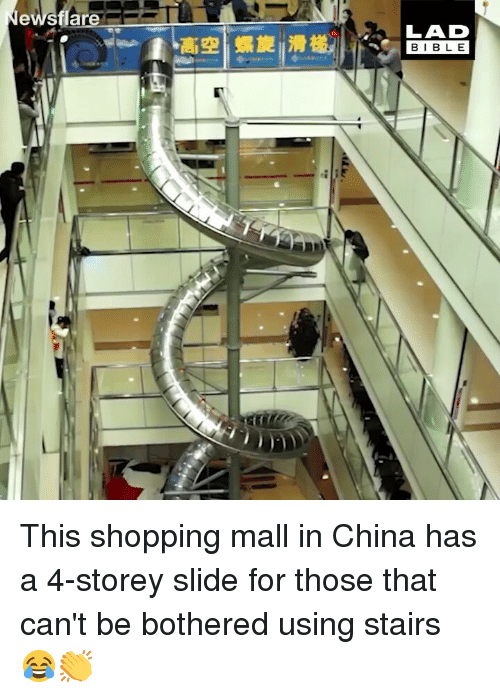 Memes, Shopping, and China: an  LAD  BIBL E This shopping mall in China has a 4-storey slide for those that can't be bothered using stairs 😂👏