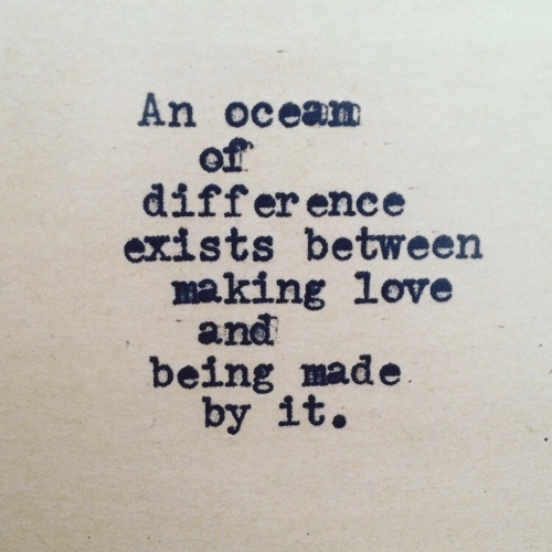 Love, Ocean, and Making Love: An ocean  of  differ ence  exists between  making love  and  being made  by it.