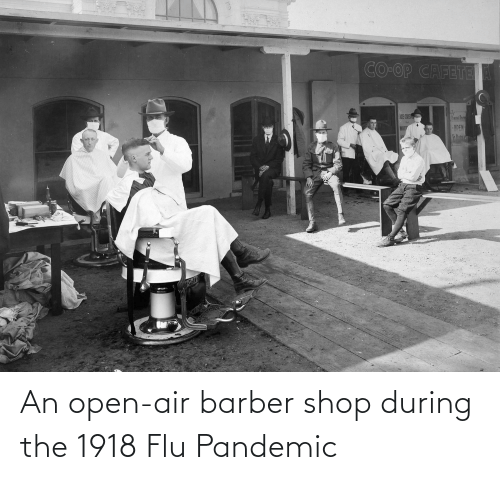 Barber: An open-air barber shop during the 1918 Flu Pandemic