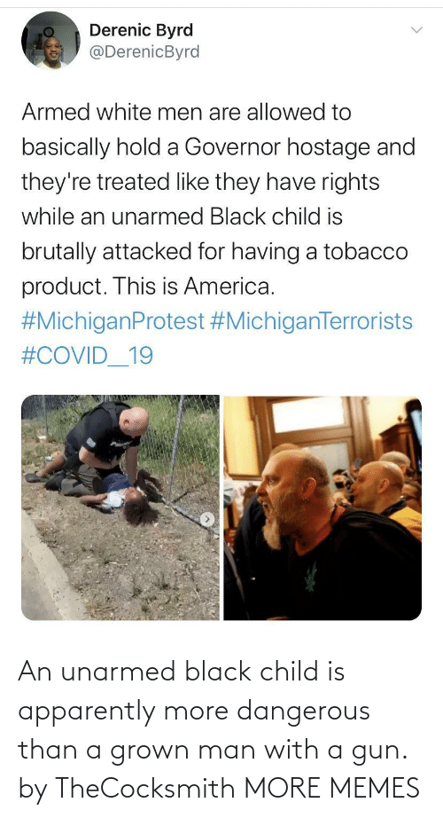 child: An unarmed black child is apparently more dangerous than a grown man with a gun. by TheCocksmith MORE MEMES
