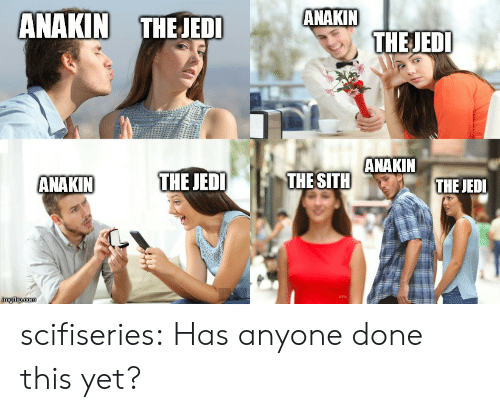 The Sith: ANAKIN  THE JEDI  ANAKIN  THE JEDI  ANAKIN  THE JEDI  THE SITH  ANAKIN  THE JEDI  OP  imgilip.com scifiseries:  Has anyone done this yet?
