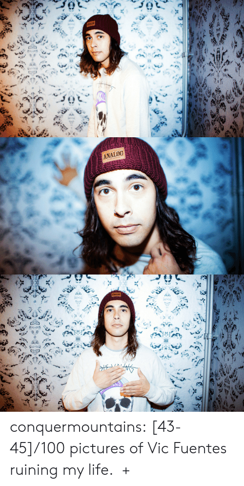 Ruining: ANALOG  ह   ANALOG   ANALOG conquermountains:  [43-45]/100 pictures of Vic Fuentes ruining my life. +