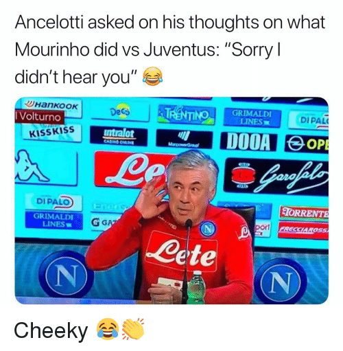 """cheeky: Ancelotti asked on his thoughts on what  Mourinho did vs Juventus: """"Sorry l  didn't hear you""""  Volturno  Deca  100 GRIMALDI  LINES  DIPAL  KISSKISS  ntralot  DIPALO  TORRENTE  GRIMALDI  LINES  por  SCL  ete  (N Cheeky 😂👏"""