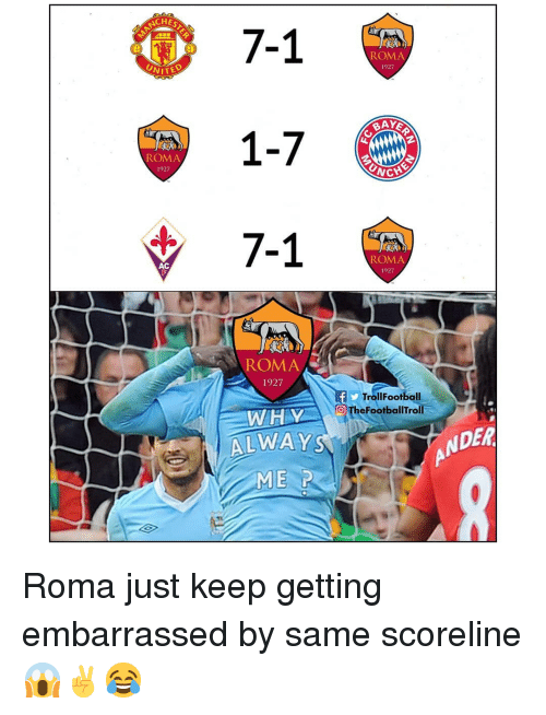 roma: ANCH  7-1  1-7  7-1  ROMA  ITED  1927  ROMA  1927  AC  ROMA  1927  1927  TrollFootball  WAHEYTheFootballTroll  ALWAY  ANDER  ME P Roma just keep getting embarrassed by same scoreline 😱✌😂