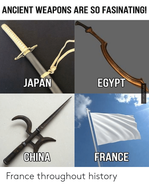 China, France, and History: ANCIENT WEAPONS ARE SO FASINATING!  JAPAN  EGYPT  CHINA  FRANCE France throughout history
