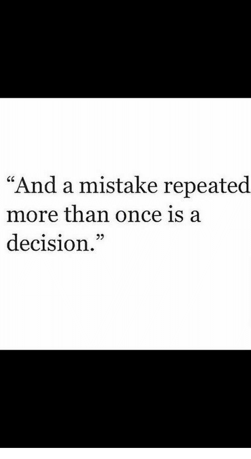 "Once, More, and  Mistake: ""And a mistake repeated  more than once is a  decision.""  92"