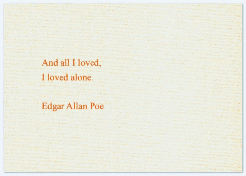 Being Alone, Edgar Allan Poe, and Poe: And all I loved,  I loved alone.  Edgar Allan Poe