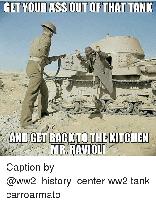 tanked: AND GET BACKTOTHE KITCHEN  MR RAVIOL Caption by @ww2_history_center ww2 tank carroarmato