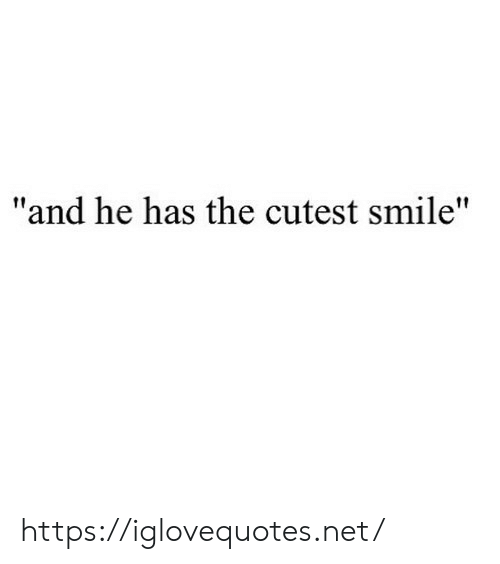 """Smile, Net, and Href: """"and he has the cutest smile"""" https://iglovequotes.net/"""