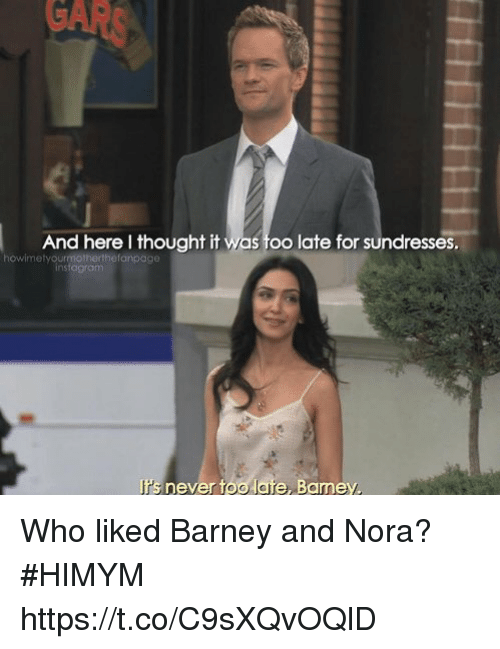 nora: And here I thought it was too late for sundresses.  howimetyourmotherthefanpage  rs never too late, Bamey Who liked Barney and Nora? #HIMYM https://t.co/C9sXQvOQlD