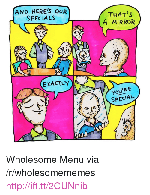 """specials: AND HERE'S OUR  SPECIALS  THAT'S  A MIRROR  EXACTLY  11iH:  YoU'R E  SPECIAL <p>Wholesome Menu via /r/wholesomememes <a href=""""http://ift.tt/2CUNnib"""">http://ift.tt/2CUNnib</a></p>"""