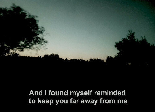 You, Away, and Myself: And I found myself reminded  to keep you far away from me