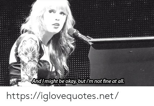Okay, Net, and All: And I might be okay, but i'm not fine at all. https://iglovequotes.net/