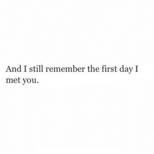Day, First, and Remember: And I still remember the first day I  met you.