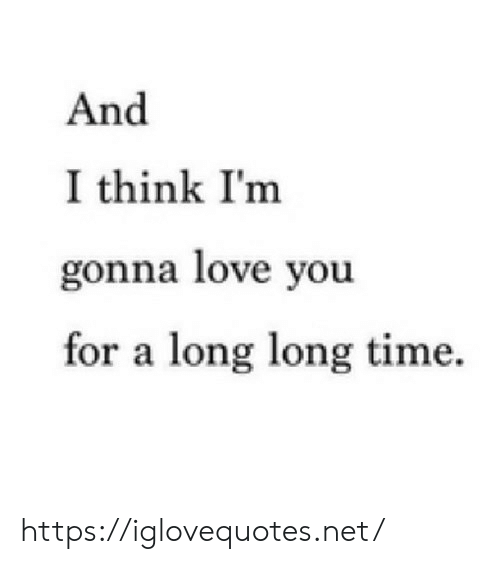 Love, Time, and Net: And  I think I'm  gonna love you  for a long long time https://iglovequotes.net/