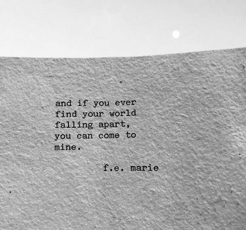 marie: and if you ever  find your world  falling apart,  you can come to  mine  .e. marie